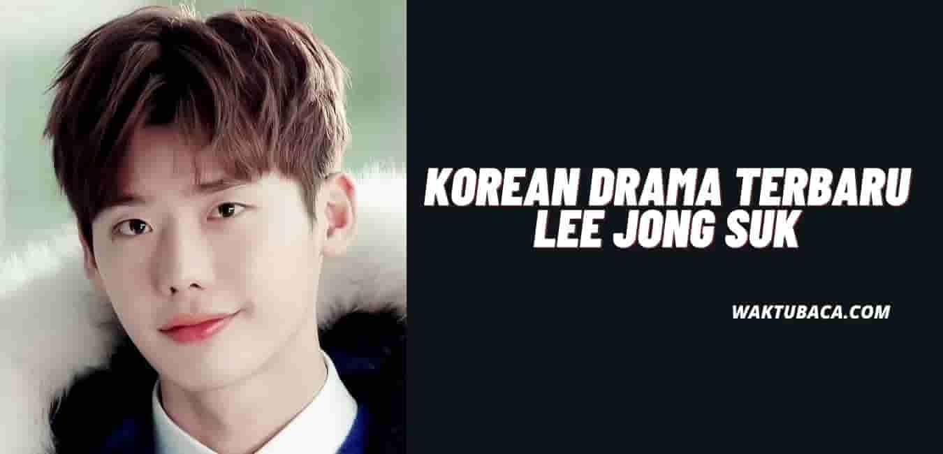 Drama Terbaru Lee Jong Suk
