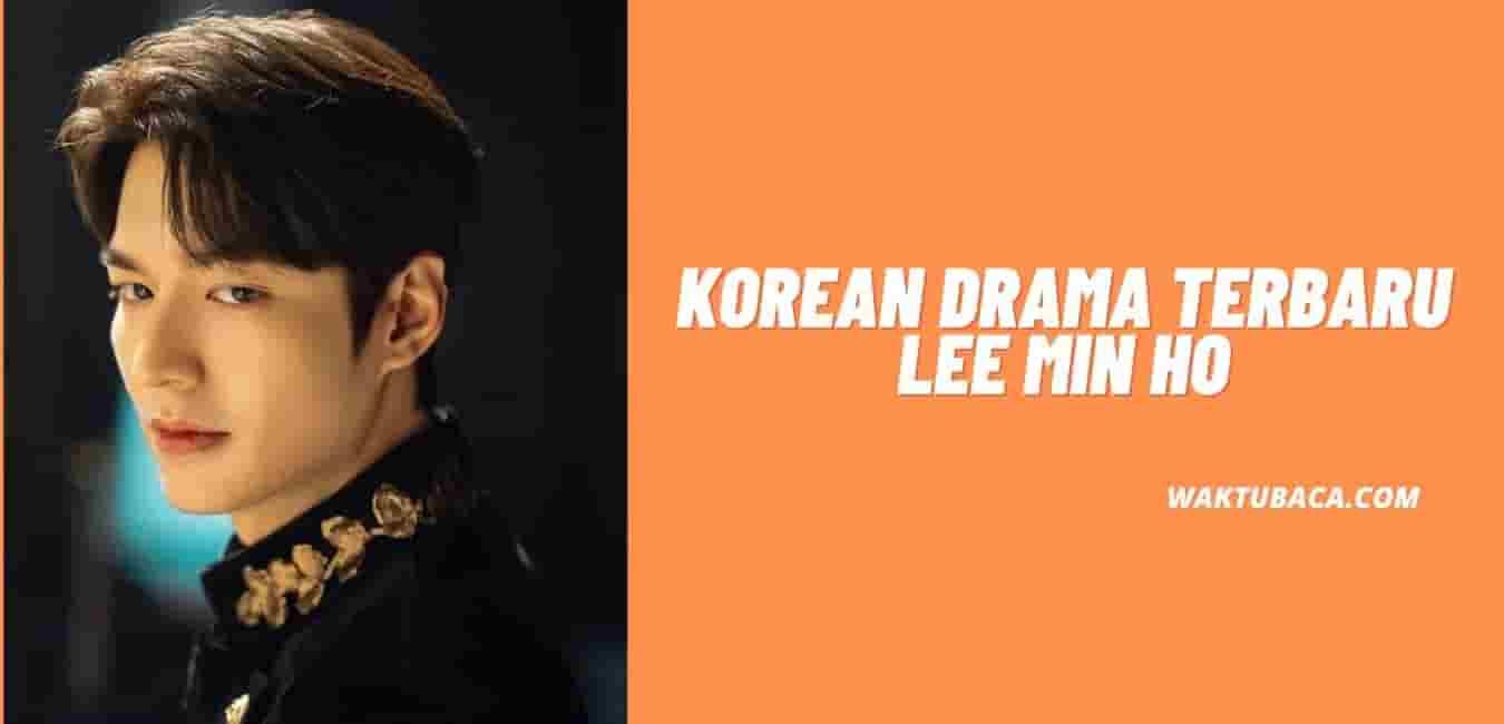 Korean Drama Terbaru Lee Min Ho