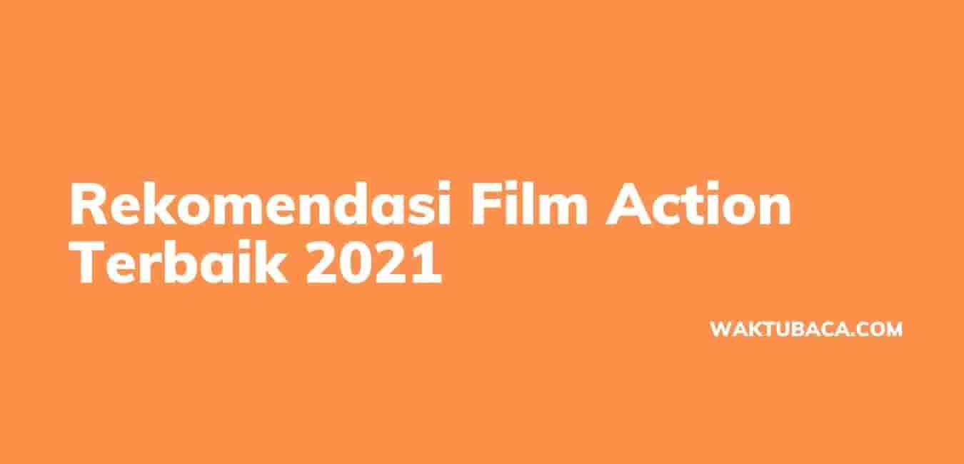 Rekomendasi Film Action Terbaik 2021
