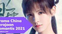 Drama China Kerajaan Romantis 2021